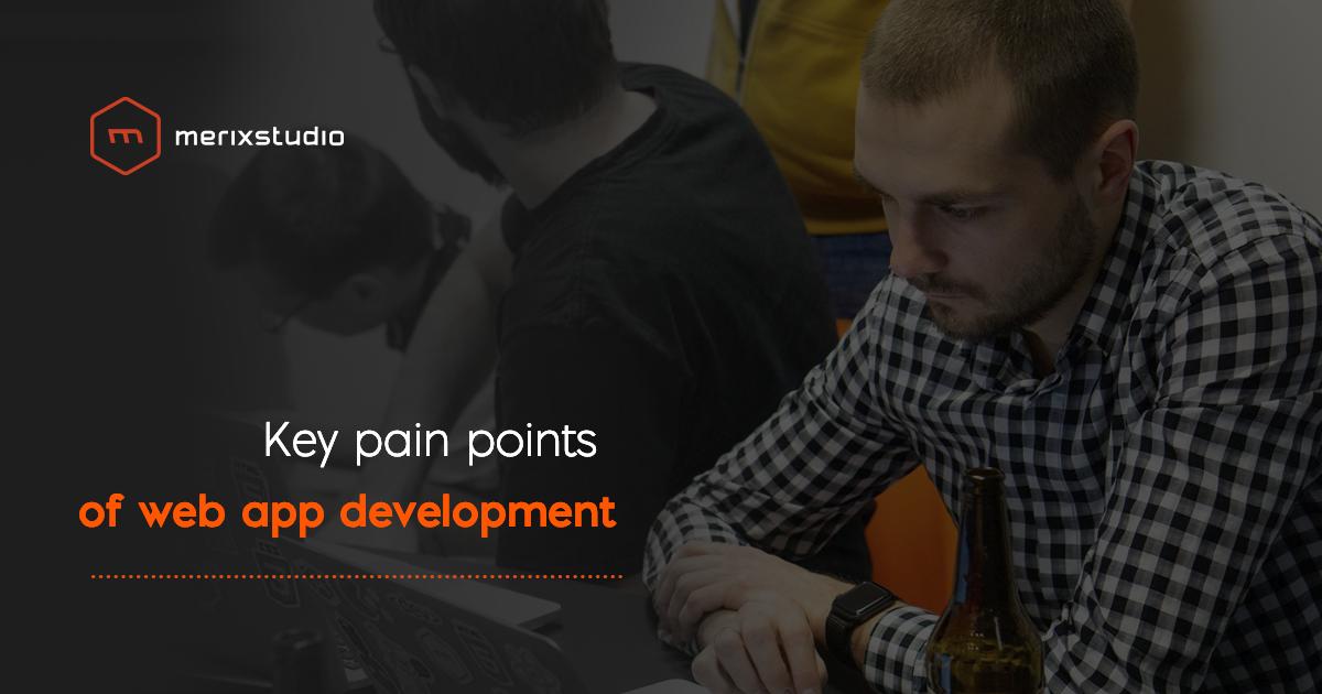 Key pain points of web application development