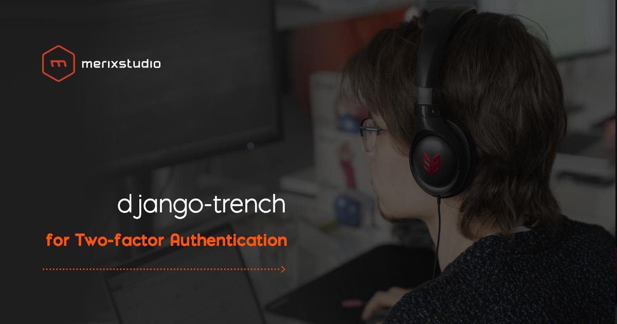 django-trench: Bulletproof your project with Merixstudio's open-source Django library