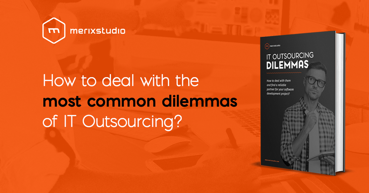 How to deal with IT Outsouring dilemmas? - the ultimate guide