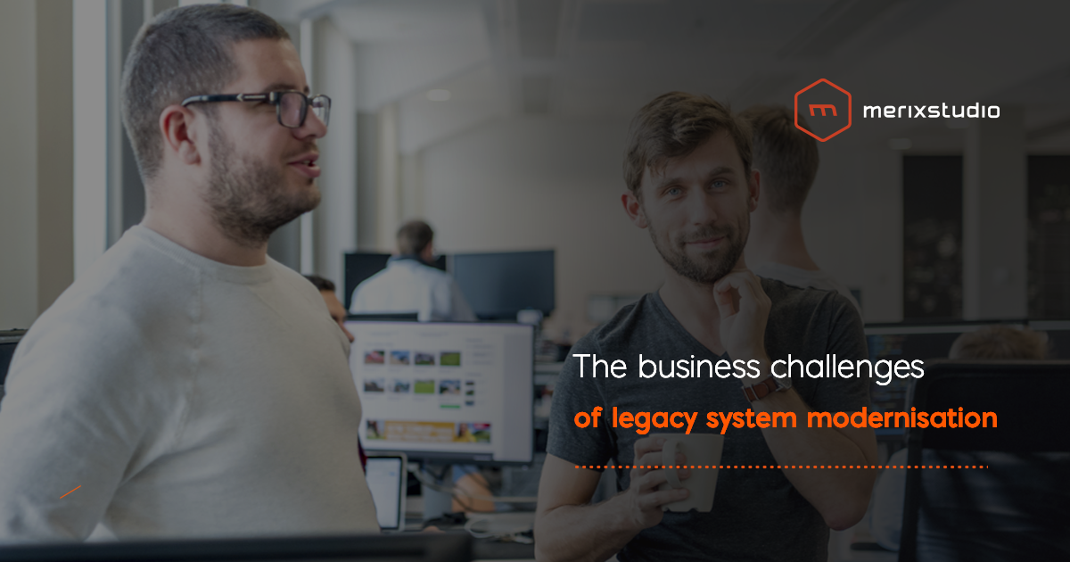 The business challenges of legacy system modernisation