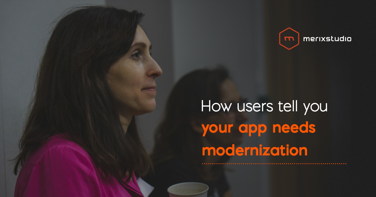 Legacy application modernization: how users tell you your software is outdated