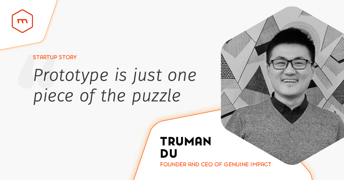 Prototype is just one piece of the puzzle: interview with Truman Du (Genuine Impact)