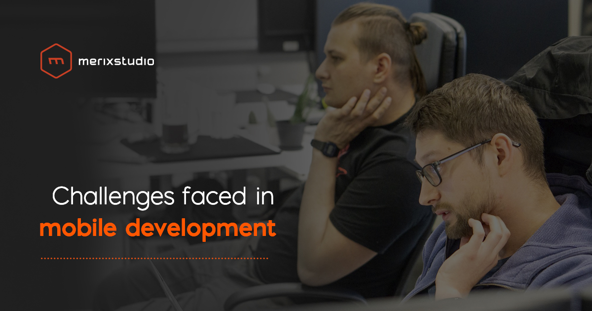 The most common challenges faced during mobile development