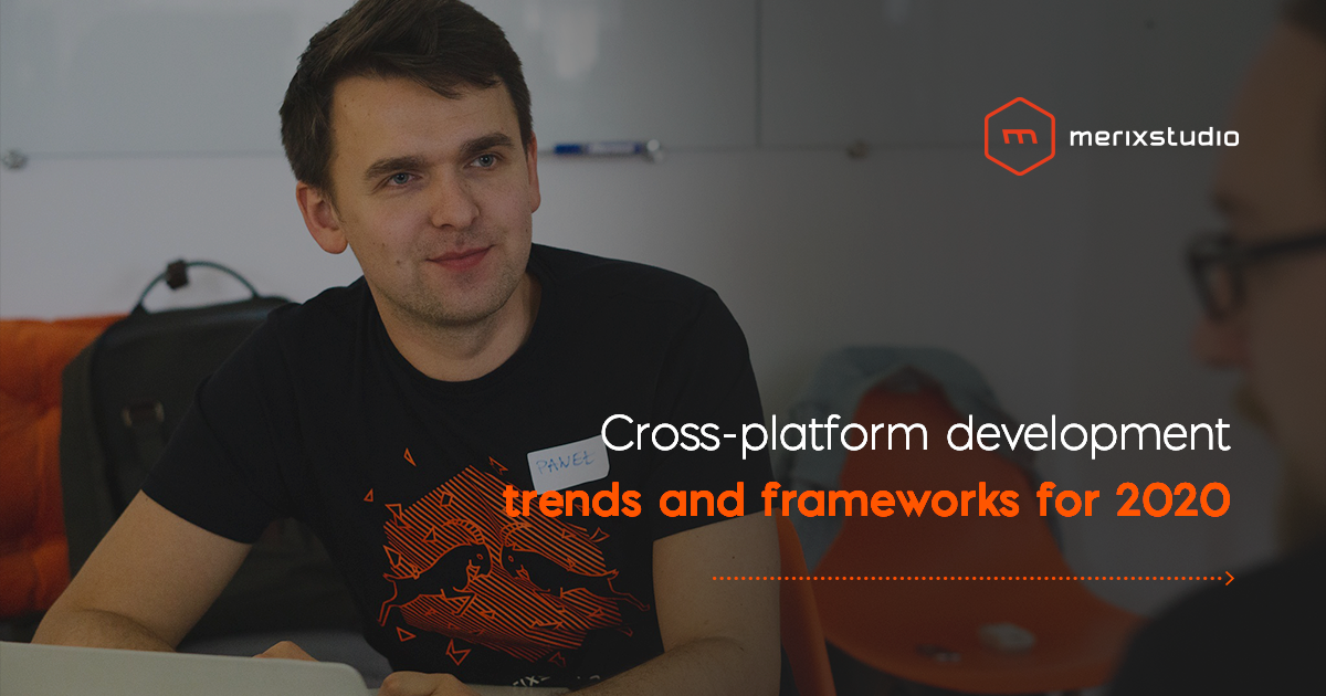 Cross-platform mobile development 2020: trends and frameworks