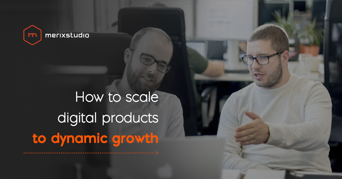 How to scale your digital products in terms of dynamic growth?
