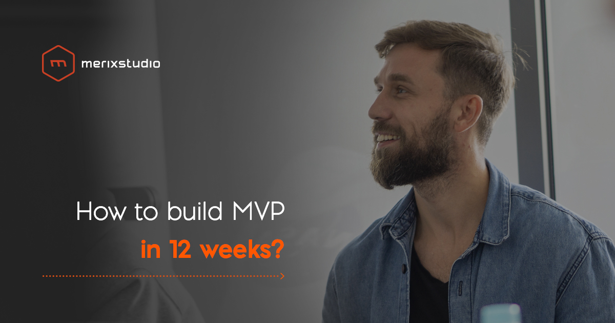 How to build MVP in 12 weeks: a short guide to launching your product quickly