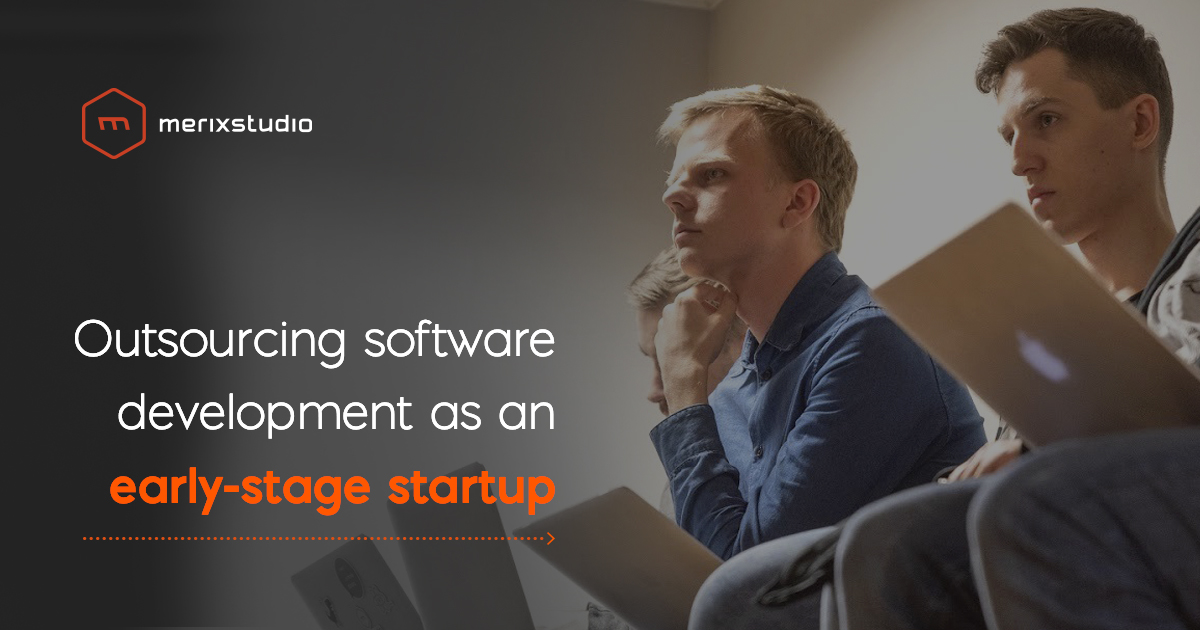 Outsourcing software development: are early-stage startups & software houses a match made in heaven?