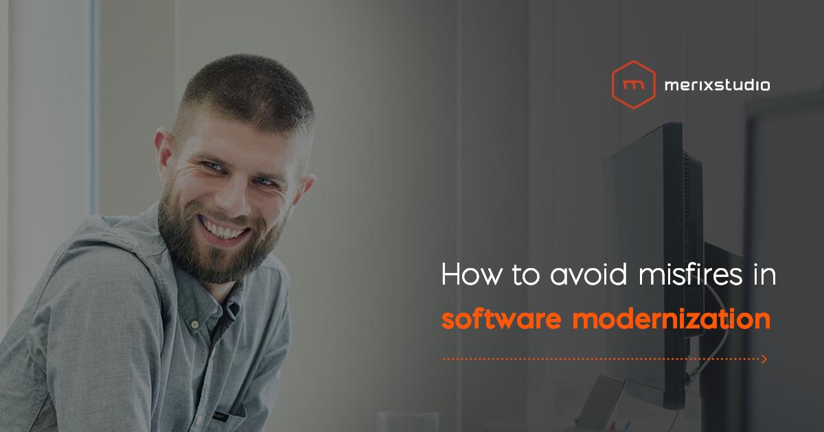 Why do software modernization projects backfire?
