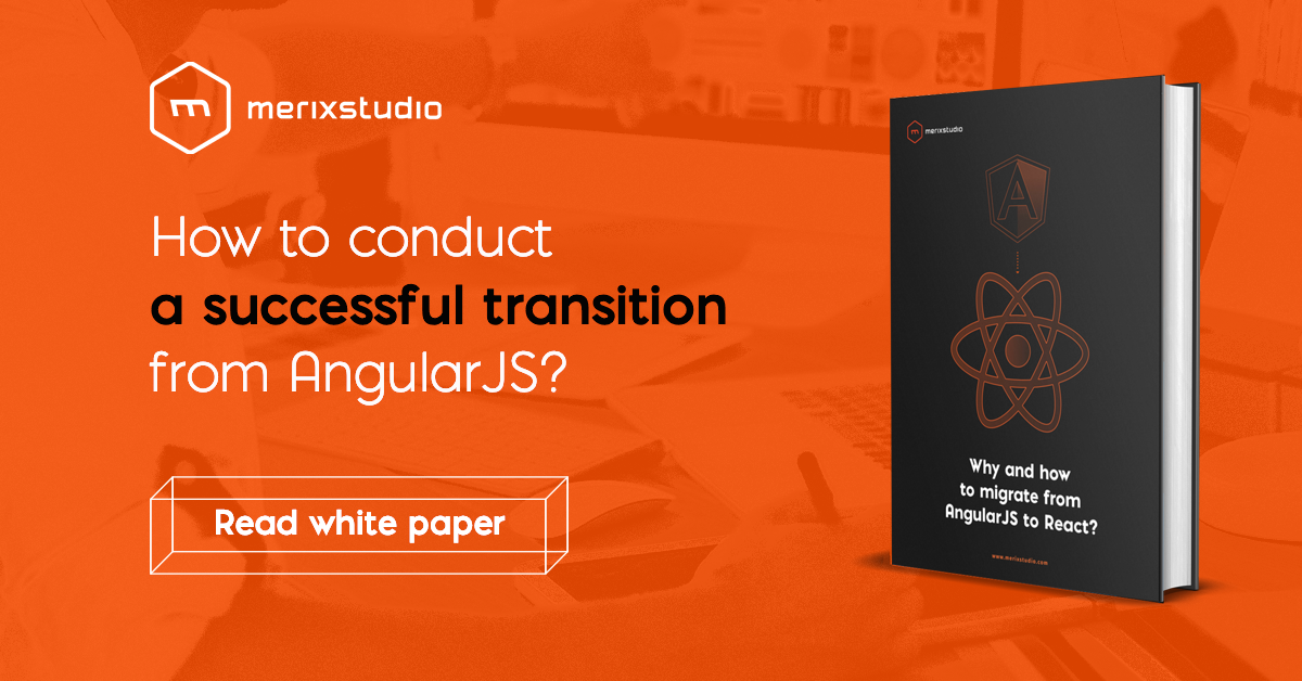 How to conduct a successful transition from AngularJS? Merixstudio whitepaper